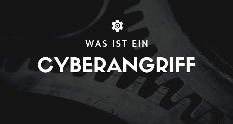 Was ist ein Cyberangriff