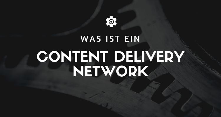 Was ist ein Content Delivery Network