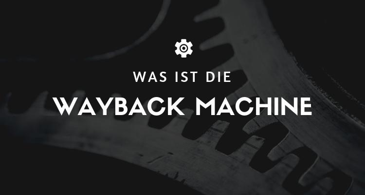 Was ist die Wayback Machine