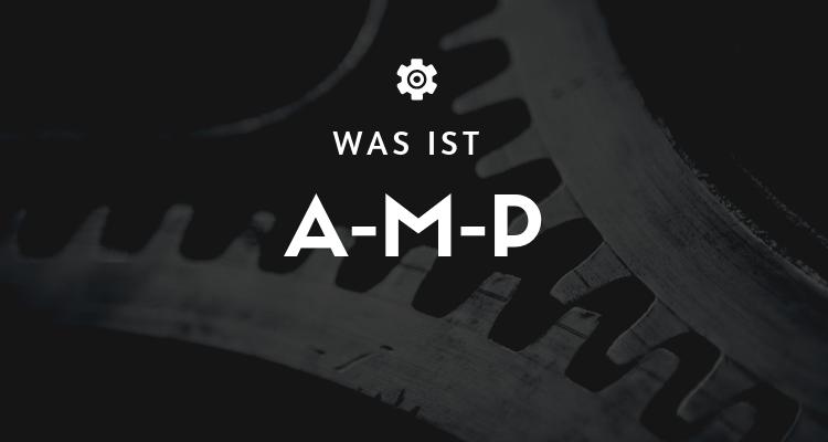 Was ist A-M-P