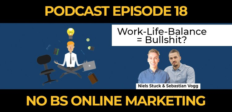 18 1 - Episode 18: Work-Life Balance = Bullshit?