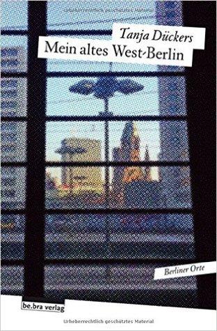 Gelesen: Tanja Dückers – Mein altes West-Berlin: Berliner Orte