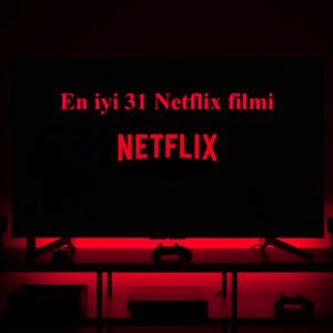 En iyi 31 Netflix filmi