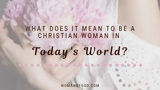 what does it mean to be a christian woman in today's world