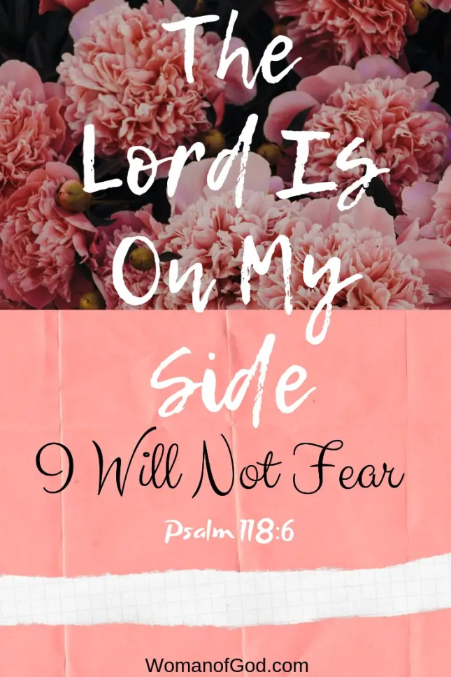 the lord is on my side i will not fear psalm 118 6