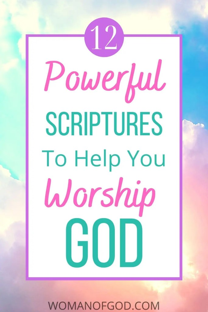 12 powerful scriptures to help you worship god pin