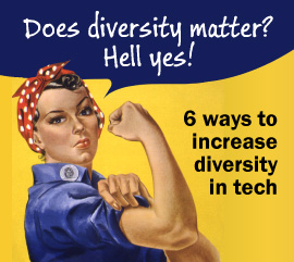 Does diversity matter? Hell yes! - 6 ways to increase diversity in tech.