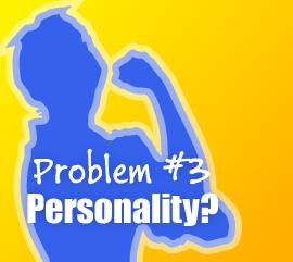 Problem #3 - Personality?