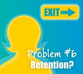 Problem #6 - Retention?