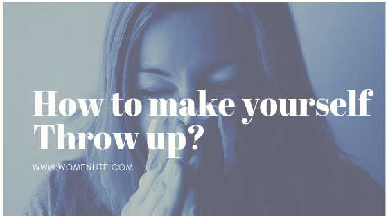 14 Diy Ways On How To Make Yourself Throw Up Womenlite