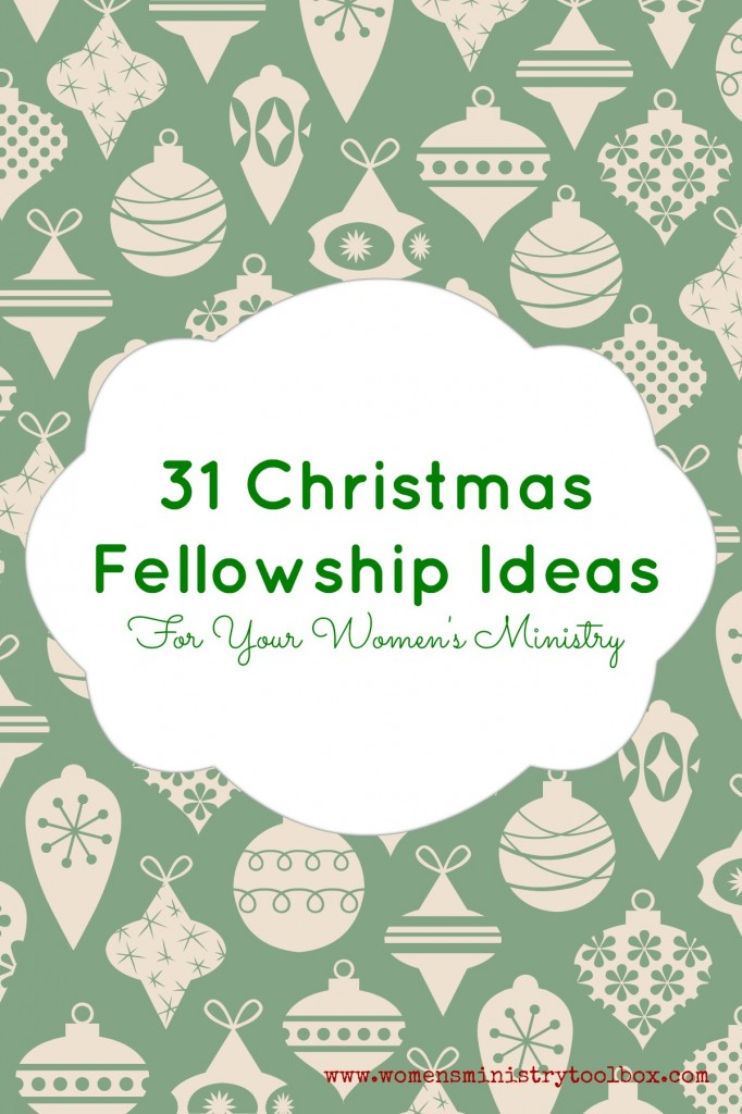 31 Christmas Fellowship Ideas - For Your Women's Ministry