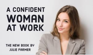 Author Julie Farmer writes A Confident Woman at Work