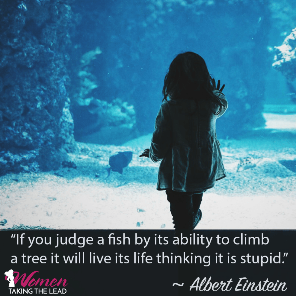 If you judge a fish by its ability to climb a tree it will live its life thinking it is stupid
