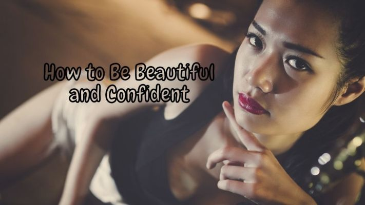 How to Be Beautiful and Confident