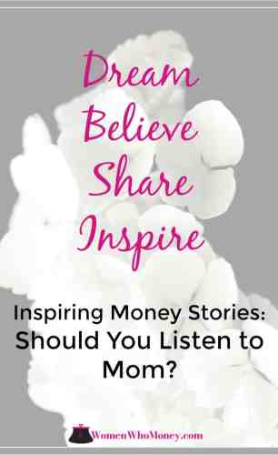 Inspiring Money Stories: Should You Listen To Mom?