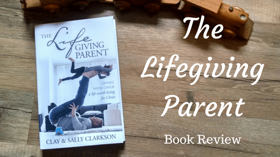 The Lifegiving Parent Book Review