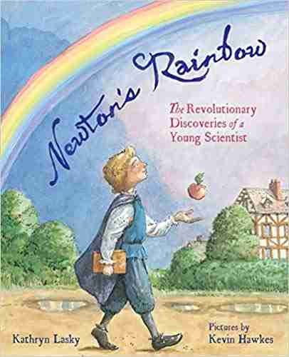 Newton's Rainbow: The Revolutionary Discoveries of a Young Scientist