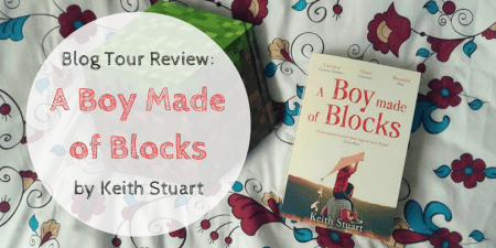 For my stop on this blog tour, I'm reviewing the heart-wrenching, wonderful A Boy Made of Blocks by Keith Stuart.