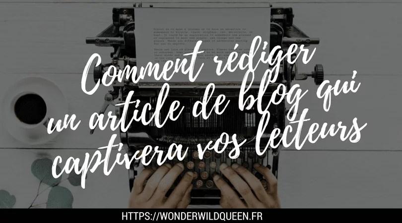 Comment rédiger un article de blog captivant