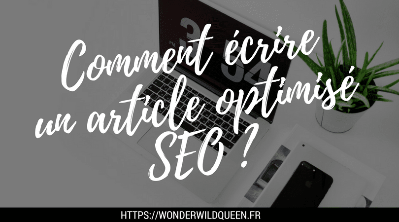 Comment rédiger un article de blog optimisé SEO ?