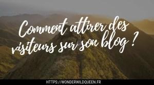 Comment attirer des visiteurs sur son blog ?