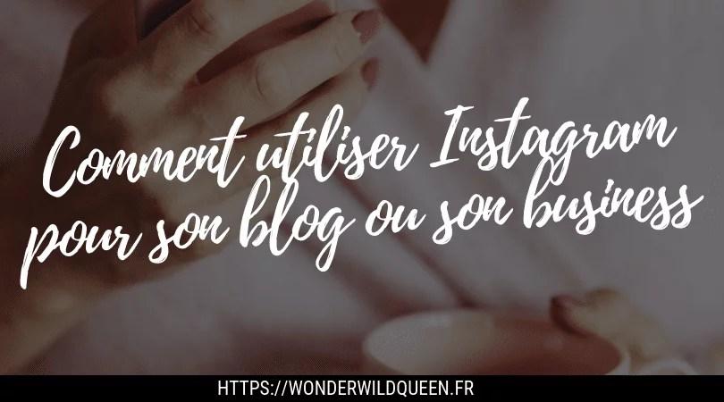 Comment utiliser Instagram pour son blog ou son business ?