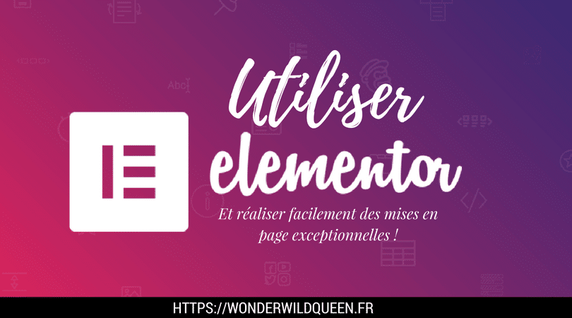 Comment utiliser Elementor Wordpress