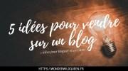 Que vendre sur un blog ? 🙇♀️ 5 idées pour bloguer et en vivre 💰