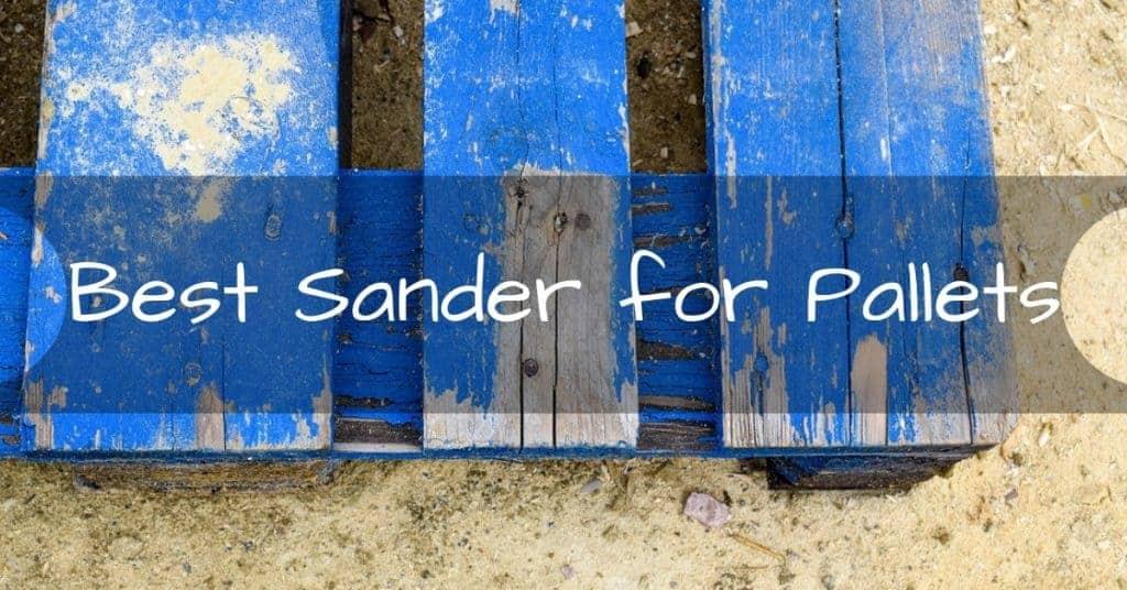 Best Sander for Pallets