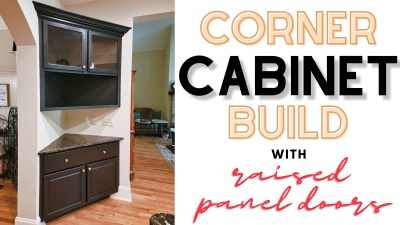 How to Build Corner Cabinets with Raised Panel Doors | Free Plans!