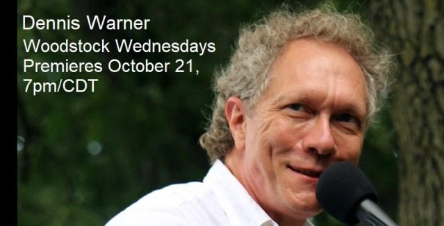 Dennis Warner   Woodstock Wednesdays   Premieres Wednesday, October 21, 7pm/CDT