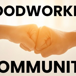 The Importance of a Woodworking Community