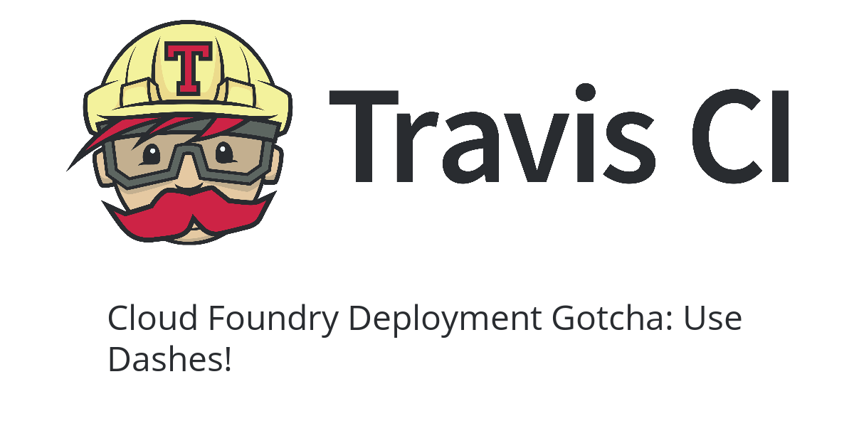 TravisCI Cloud Foundry Deployment: Use Dashes!