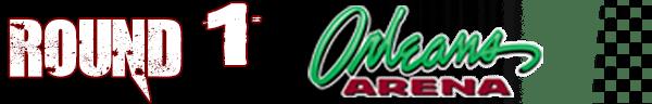 ROUND 1 - ORLEANS ARENA