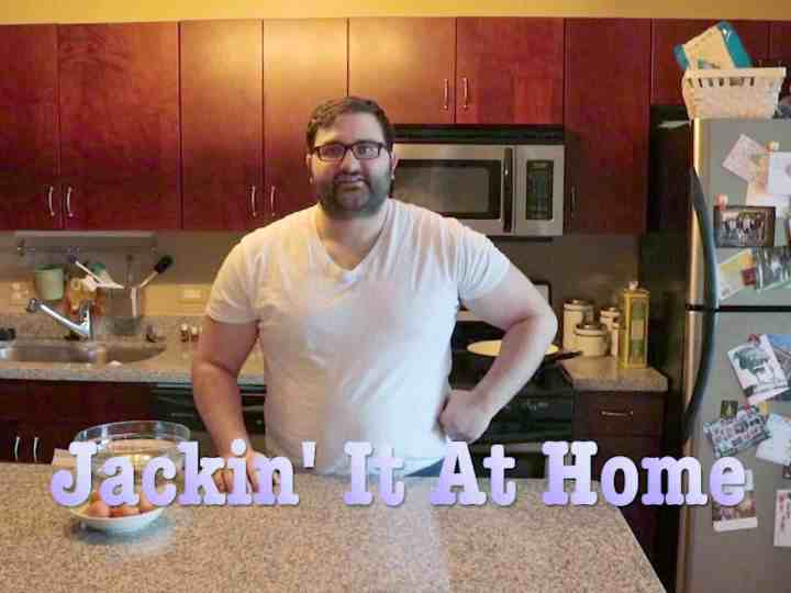 Jackin' It At Home [VIDEO]