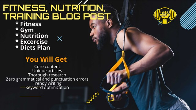 I will write Gym, fitness nutrition and Diet articles and blog