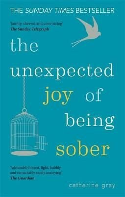The Unexpected Joy of Being Sober by Catherine Gray