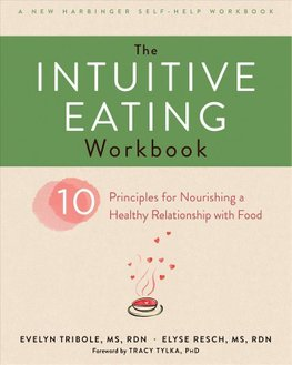 The Intuitive Eating Workbook by Evelyn Tribole and Elyse Resch