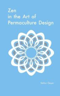 Zen in the Art of Permaculture Design by Stefan Geyer