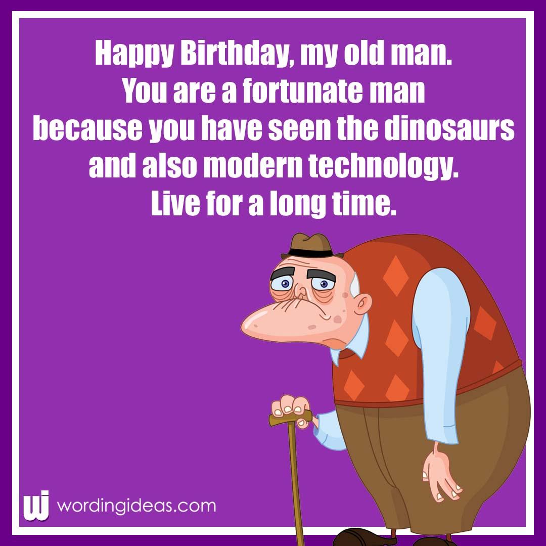 Happy Birthday Old Man 20 Funny Birthday Wishes For Him Wording Ideas