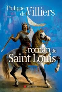 """""""Le Roman de saint Louis"""" de Philippe de Villiers"""