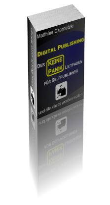 "Digital Publishing: Der ""KEINE PANIK"" Leitfaden für Selfpublisher - Cover"