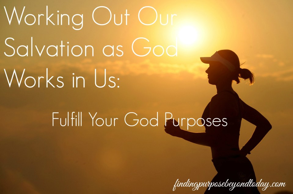 Working out our salvation as god works in us fulfill gods working out our salvation as god works in us fulfill gods purposes thecheapjerseys Gallery