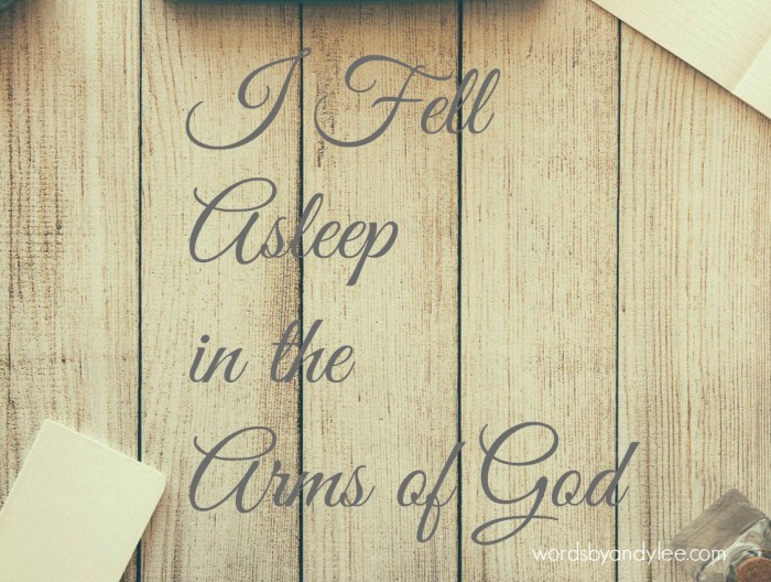 I fell asleep in the arms of God