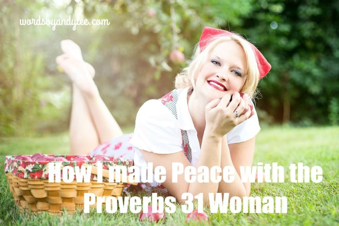 How I Made Peace with the Proverbs 31 Woman #WordWednesday
