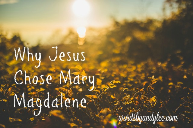 Why Jesus Chose Mary Magdalene