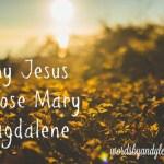 Why Jesus Chose Mary Magdalene