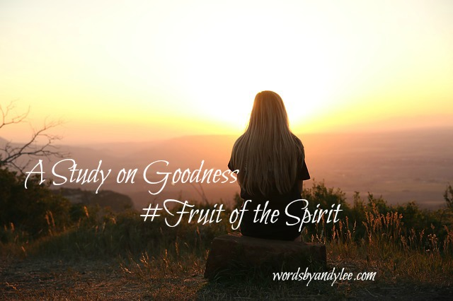 His Goodness Makes Us Good #FruitoftheSpirit