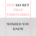 One Secret that Visionaries Wish You Knew