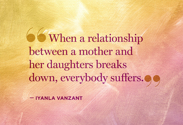When a relationship between a mother and her daughters breaks down, everybody suffers. - Iyanla Vanzant